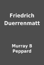 Friedrich Duerrenmatt by Murray B Peppard