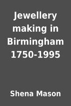 Jewellery making in Birmingham 1750-1995 by…