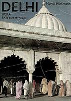 Delhi, Agra, Fatehpur Sikri by Martin…