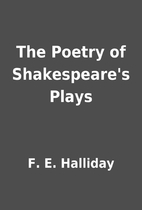 The Poetry of Shakespeare's Plays by F. E.…
