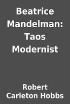 Beatrice Mandelman: Taos Modernist by Robert…