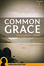 Common Grace, Volume 1 Part 2 by Abraham…
