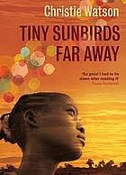 Tiny Sunbirds, Far Away by Christie Watson