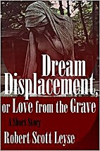 Dream Displacement, or Love from the Grave…