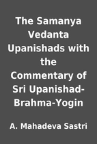 The Samanya Vedanta Upanishads with the…