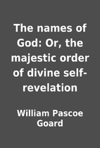 The names of God: Or, the majestic order of…