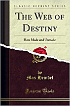 The Web of Destiny: How Made and Unmade by…