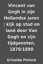 Vincent van Gogh in zijn Hollandse jaren :…