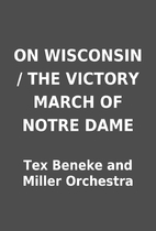 ON WISCONSIN / THE VICTORY MARCH OF NOTRE…