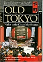 Old Tokyo: Walks in the City of the Shogun…