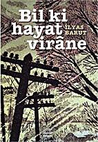 Bil Ki Hayat Virane by İlyas Barut