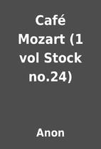 Café Mozart (1 vol Stock no.24) by Anon