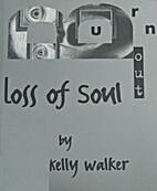 Loss of Soul : Burnout by Kelly Walker