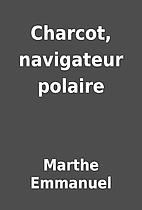 Charcot, navigateur polaire by Marthe…