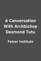 A Conversation With Archbishop Desmond Tutu…