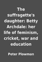 The suffragette's daughter: Betty Archdale:…