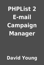 PHPList 2 E-mail Campaign Manager by David…