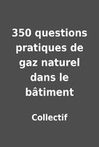 350 questions pratiques de gaz naturel dans…