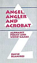 Angel, Angler and Acrobat - Alphabet Poems…