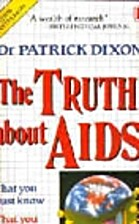 The Truth About AIDS by Patrick Dixon