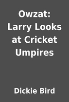 Owzat: Larry Looks at Cricket Umpires by…