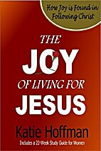 Joy of Living for Jesus, The: 22 Reflections…