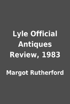 Lyle Official Antiques Review, 1983 by…