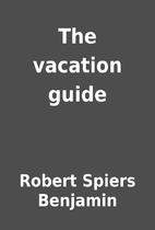 The vacation guide by Robert Spiers Benjamin