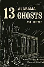 13 Alabama Ghosts and Jeffrey by Kathryn…