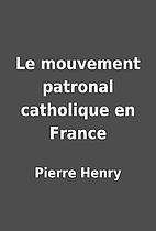 Le mouvement patronal catholique en France…