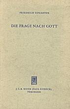 Die Frage nach Gott by Friedrich Gogarten