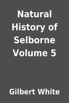 Natural History of Selborne Volume 5 by…
