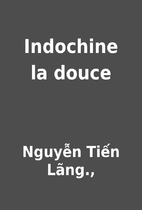 Indochine la douce by Nguyễn Tiến…