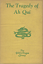 The tragedy of Ah Qui,: And other modern…