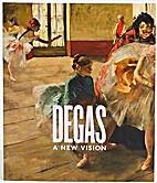 Degas : a new vision by Henri Loyrette