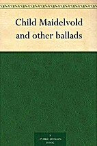 Child Maidelvold and other ballads by Thomas…
