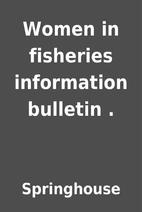 Women in fisheries information bulletin . by…