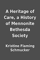 A Heritage of Care, a History of Mennonite…
