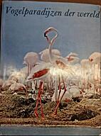 Vogelparadijzen der Wereld by Kurt M. Bauer