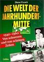 Die Welt der Jahrhundertmitte : 1940 - 1960 ; von schweren und von schönen Zeiten - Dieter Franck