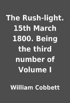The Rush-light. 15th March 1800. Being the…