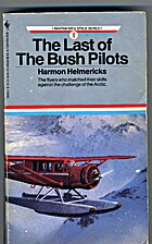 The Last of the Bush Pilots by Harmon…