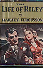 The life of Riley by Harvey Fergusson