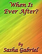 When Is Ever After? by Sasha Gabriel