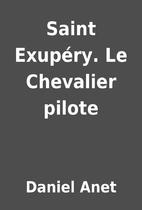 Saint Exupéry. Le Chevalier pilote by…