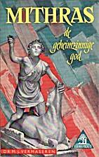 Mithras, de geheimzinnige god by M.J.…