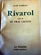 Rivarol: suivi de : le Vrai Laclos by Ivan…