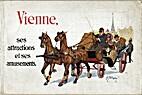 Vienne, ses attractions et ses amusements by…