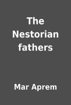 The Nestorian fathers by Mar Aprem