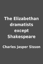The Elizabethan dramatists except…